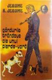GANDURILE TRANDAVE ALE UNUI PIERDE-VARA - CARTE PENTRU O VACANTA DE TRANDAVIE de JEROME K. JEROME, 1980