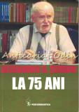Cumpara ieftin Alexandru G. Serban La 75 Ani - Traian D. Stanciulescu