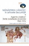 Manastirea Varatec in arhivele Securitatii. Vol. I | Fabian Anton