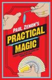 Paul Zenon's Practical Magic: Street Magic, Close-Up Tricks and Sleight of Hand