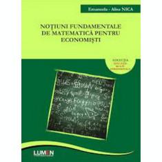 Noţiuni fundamentale de matematică pentru economişti - Emanuela-Alisa NICA