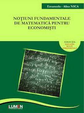 Noţiuni fundamentale de matematică pentru economişti - Emanuela-Alisa NICA foto