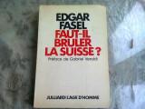 FAUT-IL BRULER LA SUISSE? - EDGAR FASEL (CARTE IN LIMBA FRANCEZA)