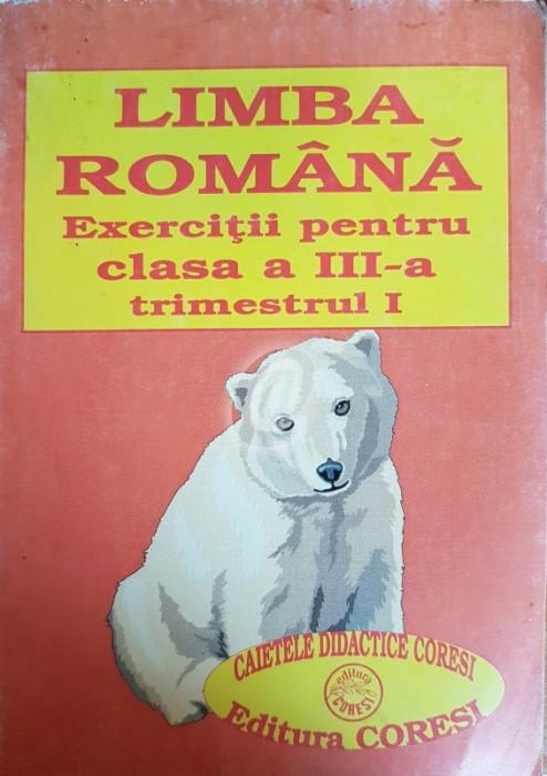 Limba romana. Exercitii pentru clasa a III-a, trimestrul I