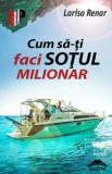 Cum să-ți faci soțul milionar