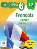 Francais. Cahier d'activites. L2. Auxiliar pentru clasa a-VI-a/***