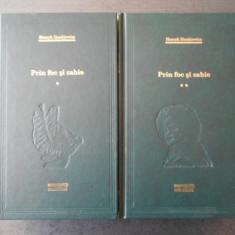 HENRYK SIENKIEWICZ - PRIN FOC SI SABIE (Colectia Adevarul)