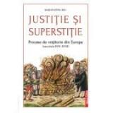 Justitie si superstitie. Procese de vrajitorie din Europa (secolele XVII–XVIII) - Marius Eppel