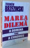 MAREA DILEMA , A DOMINA SAU A CONDUCE ZBIGNIEW BRZEZINSKI , 2005