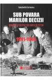 Sub povara marilor decizii. Romania si geopolitica marilor puteri 1941-1945 - Constantin Corneanu