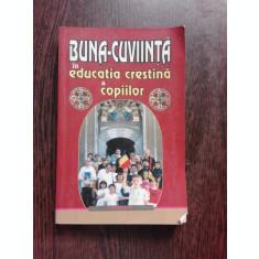 BUNA CUVIINTA IN EDUCATIA CRESTINA A COPIILOR - IGNATIE MONAHUL