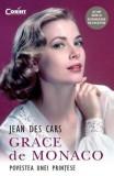 Grace de Monaco - Povestea unei printese | Jean Des Cars