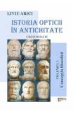 Istoria opticii in antichitate. Crestomatie. Vol.1: Conceptia filosofica - Liviu Arici