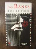 PASI PE STICLA - IAIN BANKS