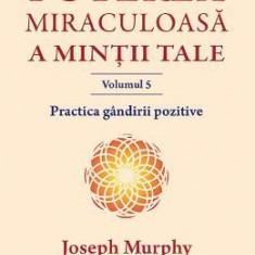 Puterea miraculoasa a mintii tale Vol.5 - Joseph Murphy