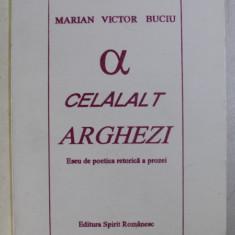 CELALALT ARGHEZI , ESEU DE POETICA RETORICA A PROZEI de MARIAN VICTOR BUCIU , 1995 DEDICATIE*