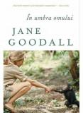 In umbra omului/Jane Goodall