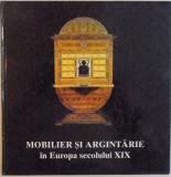 MOBILIER SI ARGINTARIE IN EUROPA SECOLULUI XIX, 1999
