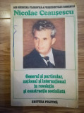 Nicolae Ceausescu - General si particular... revolutia si construcia socialista