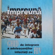 IMPREUNA - GHID DE INTEGRARE A ADOLESCENTILOR INFECTATI CU HIV de MICHAELA NANU , JOSE LUIS SANCHEZ , ELENA DE LA MANO , 1999