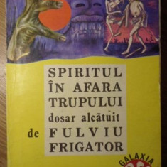 SPIRITUL IN AFARA TRUPULUI - FULVIU FRIGATOR