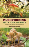 Mushrooming with Confidence: A Guide to Collecting Edible and Tasty Mushrooms