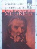 PE URMELE LUI ION-INOCENTIU MICU-KLEIN-CORNELIU ALBU
