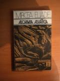 ALCHIMIA ASIATICA de MIRCEA ELIADE , Bucuresti 1991