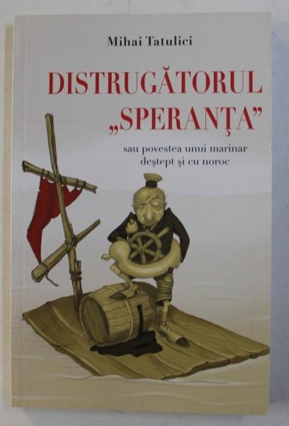 """DISTRUGATORUL """" SPERANTA """" de MIHAI TATULICI , 2014"""
