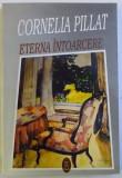 ETERNA INTOARCERE de CORNELIA PILLAT , 1996 , DEDICATIE*