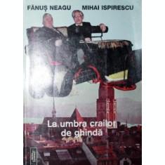 LA UMBRA CRAILOR DE GHINDA - FANUS NEAGU , MIHAI ISPIRESCU