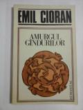 AMURGUL GANDURILOR - EMIL CIORAN
