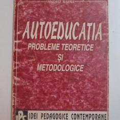 AUTOEDUCATIA , PROBLEME TEORETICE SI METODOLOGICE de ANDREI BARNA , 1995