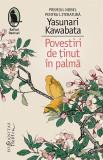 Povestiri de tinut in palma | Yasunari Kawabata
